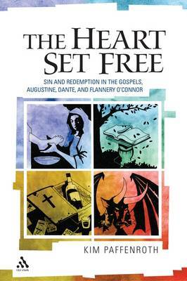 The Heart Set Free: Sin and Redemption in the Gospels, Augustine, Dante, and Flannery O'Connor by Kim Paffenroth