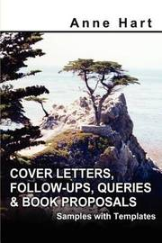 Cover Letters, Follow-Ups, Queries and Book Proposals: Samples with Templates by Anne Hart image