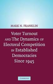 Voter Turnout and the Dynamics of Electoral Competition in Established Democracies since 1945 by Mark N Franklin image