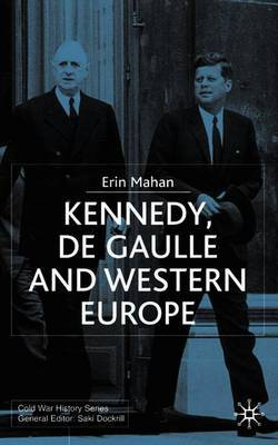 Kennedy, de Gaulle and Western Europe by Erin Mahan image