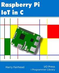 Raspberry Pi Iot in C by Harry Fairhead