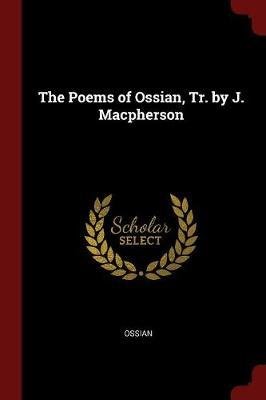 The Poems of Ossian, Tr. by J. MacPherson by . Ossian
