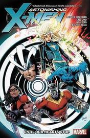 Astonishing X-men By Matthew Rosenberg: Until Our Hearts Stop by Matt Rosenberg