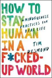 How to Stay Human in a F*cked-Up World by Tim Desmond