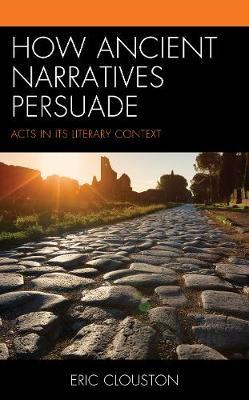 How Ancient Narratives Persuade by Eric Clouston