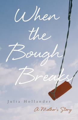 When the Bough Breaks: A Mother's Story by Julia Hollander image
