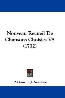 Nouveau Recueil De Chansons Choisies V5 (1732) by P Gosse Et J Neaulme image