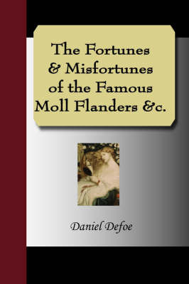 The Fortunes & Misfortunes of the Famous Moll Flanders &C. by Daniel Defoe
