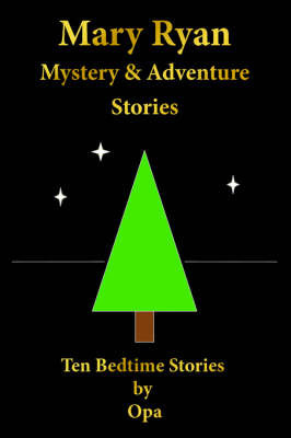 Mary Ryan Mystery and Adventure Stories: Ten Bedtime Stories by Opa by Opa
