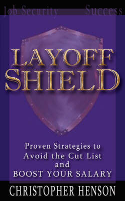 Layoffshield: Proven Strategies to Avoid the Cut List and Boost Your Salary by Christopher Henson