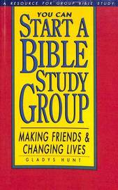 You Can Start a Bible Study Group by Gladys Hunt