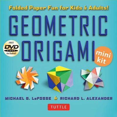 Geometric Origami Mini Kit: 3D Paper Fun for Kids and Adults by Michael G LaFosse