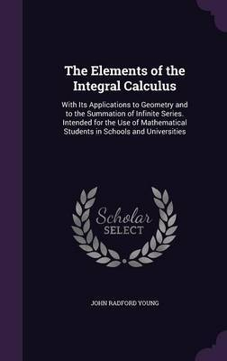 The Elements of the Integral Calculus by John Radford Young image