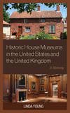 Historic House Museums in the United States and the United Kingdom by Linda Young