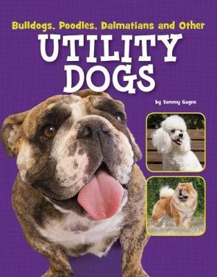 Bulldogs, Poodles, Dalmatians and Other Utility Dogs by Tammy Gagne