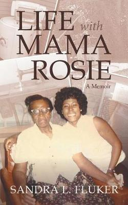 Life with Mama Rosie by Sandra L Fluker