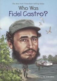 Who Was Fidel Castro? by Sarah Fabiny image
