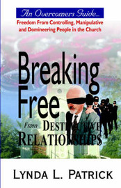 Breaking Free from Destructive Relationships by Lynda, L. Patrick image