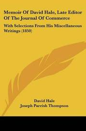 Memoir Of David Hale, Late Editor Of The Journal Of Commerce: With Selections From His Miscellaneous Writings (1850) by David Hale image