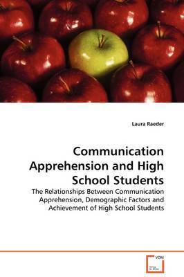 Communication Apprehension and High School Students by Laura Raeder