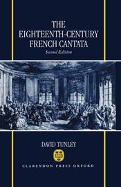 The Eighteenth-Century French Cantata by David Tunley
