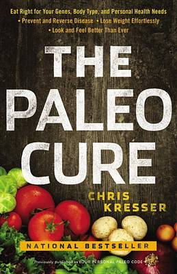 The Paleo Cure: Eat Right for Your Genes, Body Type, and Personal Health Needs by Chris Kresser image