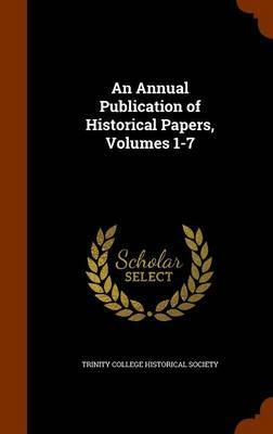 An Annual Publication of Historical Papers, Volumes 1-7