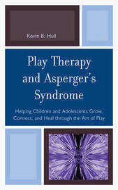 Play Therapy and Asperger's Syndrome by Kevin B. Hull