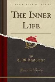 The Inner Life (Classic Reprint) by C.W.Leadbeater