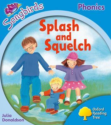 Oxford Reading Tree: Level 3: Songbirds: Splash and Squelch by Julia Donaldson