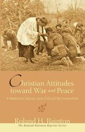 Christian Attitudes Toward War and Peace by Roland H. Bainton