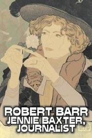 Jennie Baxter, Journalist by Robert Barr, Fiction, Literary, Action & Adventure, Mystery & Detective by Robert Barr