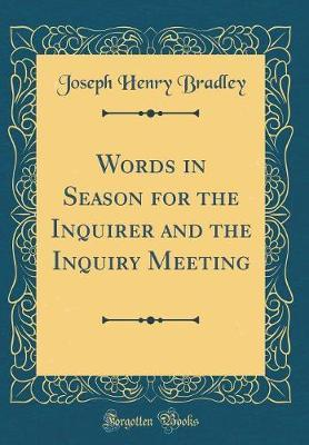 Words in Season for the Inquirer and the Inquiry Meeting (Classic Reprint) by Joseph Henry Bradley