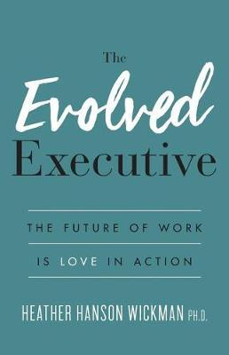 The Evolved Executive by Heather Hanson Wickman Phd