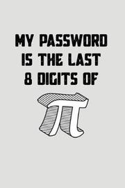 My Password Is the Last 8 Digits of Pi by Natalie Wallace