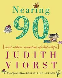 Nearing Ninety by Judith Viorst