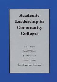 Academic Leadership in Community Colleges by Alan T. Seagren