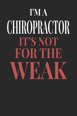 I'm A Chiropractor It's Not For The Weak by Maximus Designs