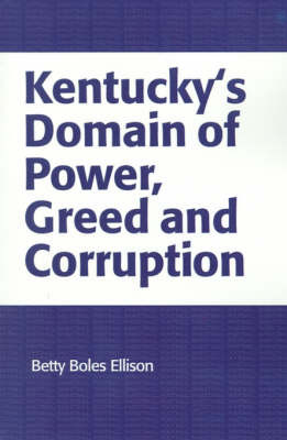 Kentucky's Domain of Power, Greed and Corruption by Betty Boles Ellison image