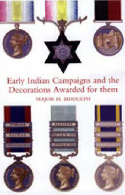 Early Indian Campaigns and the Decorations Awarded for Them by H. Biddulph image