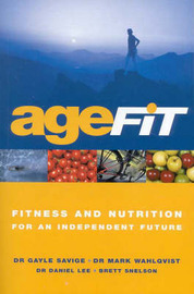 Agefit: Fitness and Nutrition for an Independent Future: Fitness and Nutrition for an Independent Future by Mark Wahlqvist