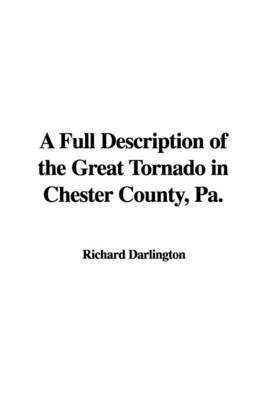 A Full Description of the Great Tornado in Chester County, Pa. by Richard Darlington, Jr. image