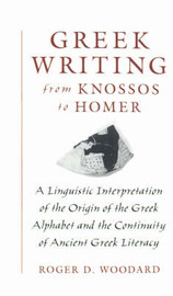 Greek Writing from Knossos to Homer by Roger D Woodard image
