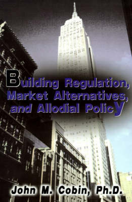 Building Regulation, Market Alternatives, and Allodial Policy by John M Cobin, Ph.D. image