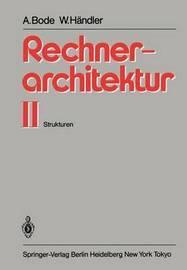 Rechnerarchitektur: Band 2: Strukturen by Arndt Bode