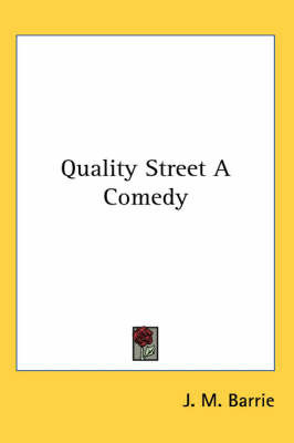 Quality Street A Comedy by J.M.Barrie