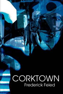 Corktown by Frederick Feied, Ph.D.