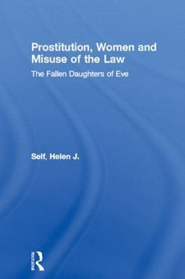 Prostitution, Women and Misuse of the Law by Helen J Self