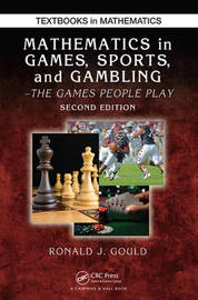 Mathematics in Games, Sports, and Gambling by Ronald J. Gould