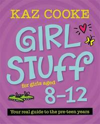 Girl Stuff for Girls Aged 8-12 by Kaz Cooke